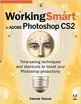 کتاب «با فتوشاپ هوشمندانه کار کنید» Working Smart In Adobe Photoshop CS2