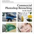 کتاب «رتوش اقتصادی تصاویر در فتوشاپ» Commercial Photoshop Retouching - In The Studio